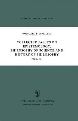 Collected Papers on Epistemology, Philosophy of Science and History of Philosophy by Wolfgang Stegmuller