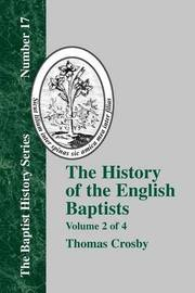 The History Of The English Baptists - Vol. 2 by Thomas Crosby