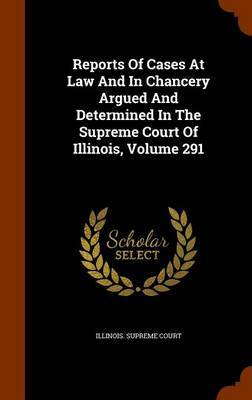 Reports of Cases at Law and in Chancery Argued and Determined in the Supreme Court of Illinois, Volume 291 by Illinois Supreme Court