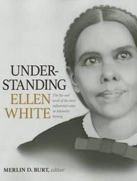 Understanding Ellen White by Merlin D Burt