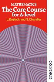 Mathematics - The Core Course for A Level by L. Bostock