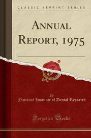 Annual Report, 1975 (Classic Reprint) by National Institute of Dental Research