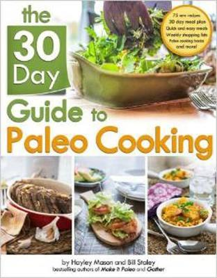 The 30 Day Guide To Paleo Cooking by Hayley Mason