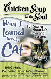 Chicken Soup for the Soul: What I Learned from the Cat by Jack Canfield