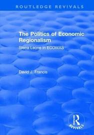 The Politics of Economic Regionalism: Sierra Leone in ECOWAS by David J. Francis