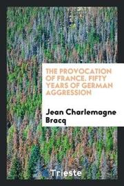 The Provocation of France. Fifty Years of German Aggression by Jean Charlemagne Bracq image