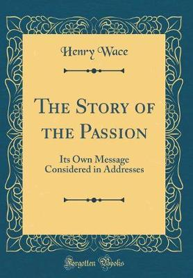 The Story of the Passion by Henry Wace