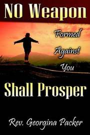 No Weapon Formed Against You Shall Prosper by Georgina Packer image