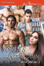 Erin's Lazy R Men [men of Montana 13] (Siren Publishing Lovextreme Forever) by Eileen Green