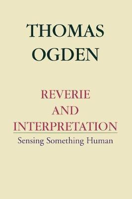 Reverie and Interpretation by Thomas H. Ogden