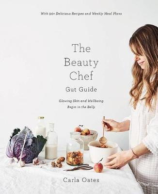 The Beauty Chef Gut Guide by Carla Oates