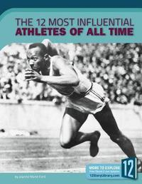 The 12 Most Influential Athletes of All Time by Jeanne Marie Ford
