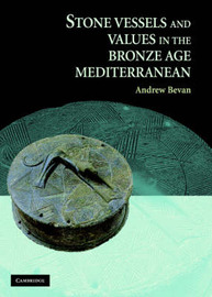 Stone Vessels and Values in the Bronze Age Mediterranean by Andrew Bevan image