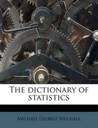 The Dictionary of Statistics by Michael George Mulhall