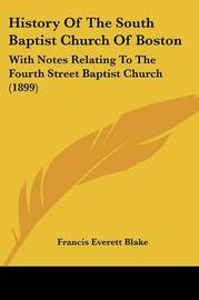 History of the South Baptist Church of Boston: With Notes Relating to the Fourth Street Baptist Church (1899) image