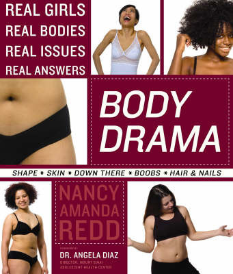 Body Drama: Real Girls, Real Bodies, Real Issues, Real Answers by Nancy Amanda Redd