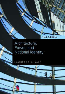 Architecture, Power and National Identity by Lawrence J Vale
