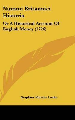 Nummi Britannici Historia: Or A Historical Account Of English Money (1726) by Stephen Martin Leake