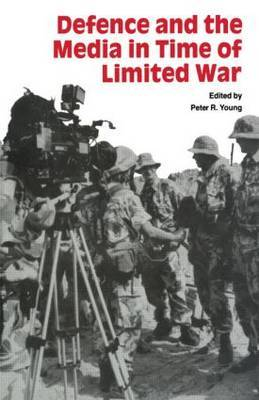 Defence and the Media in Time of Limited War by Peter R. Young image