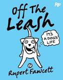 Off the Leash: It's a Dog's Life by Rupert Fawcett