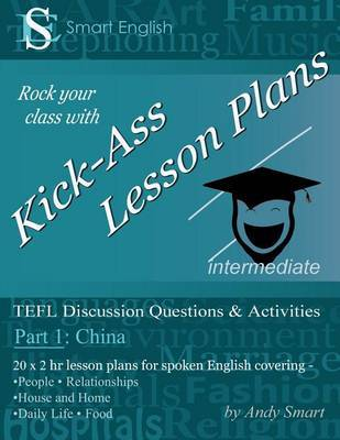Kick-Ass Lesson Plans TEFL Discussion Questions & Activities - China: Part 1 by Andrew Alan Smart