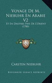 Voyage de M. Niebuhr En Arabie V2: Et En Dautres Pays de L'Orient (1780) by Carsten Niebuhr