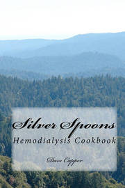 Silver Spoons: A Hemodialysis Cookbook by Dave Capper