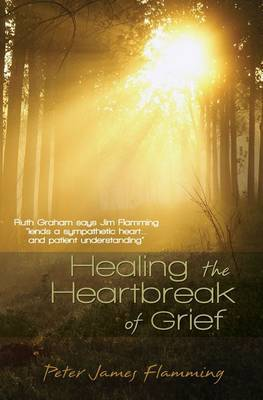 Healing the Heartbreak of Grief by Peter James Flamming image