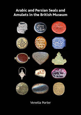 Arabic and Persian Seals and Amulets in the British Museum by Shailendra Bandhare