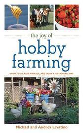 The Joy of Hobby Farming by Michael Levatino