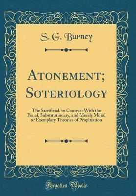 Atonement; Soteriology by S G Burney