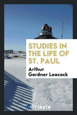 Studies in the Life of St. Paul by Arthur Gordner Leacock image