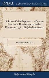 A Serious Call to Repentance. a Sermon Preached at Huntingdon, on Friday, February 6. 1756. ... by John Pennington, by John Pennington image