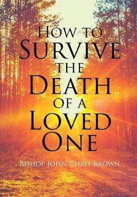How to Survive the Death of a Loved One by Bishop John Brown