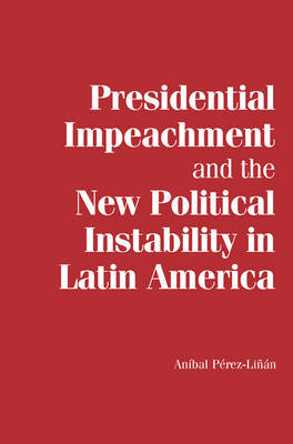 Presidential Impeachment and the New Political Instability in Latin America by Anibal Perez-Linan image