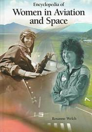 Encyclopedia of Women in Aviation and Space by Rosanne Welch