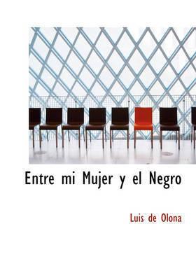 Entre Mi Mujer y El Negro by Luis de Olona