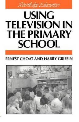 Using Television in the Primary School by Ernest Choat