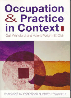 Occupation and Practice in Context: Professional, Sociolcultural and Political Perspectives by Gail E. Whiteford