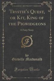 Trystie's Quest, or Kit, King of the Pigwidgeons by Greville MacDonald