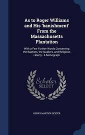 As to Roger Williams and His 'Banishment' from the Massachusetts Plantation by Henry Martyn Dexter