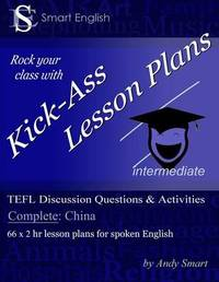 Kick-Ass Lesson Plans TEFL Discussion Questions & Activities - China by Andrew Alan Smart