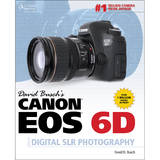 David Busch's Canon EOS 6D Guide to Digital SLR Photography by David Busch