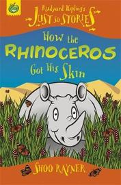 Just So Stories: How The Rhinoceros Got His Skin by Shoo Rayner image
