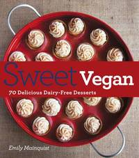Sweet Vegan: 70 Delicious Dairy-Free Desserts by Emily Mainquist
