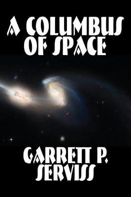 A Columbus of Space by Garrett P Serviss
