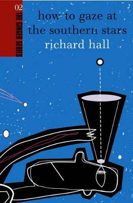 How To Gaze At The Southern Stars: Ginger Series Volume 2 by Richard Hall