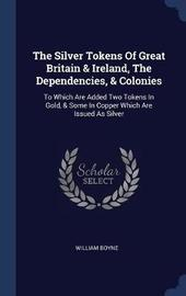 The Silver Tokens of Great Britain & Ireland, the Dependencies, & Colonies by William Boyne image