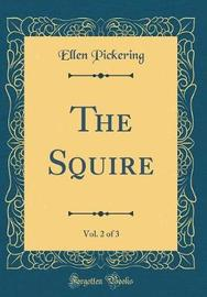 The Squire, Vol. 2 of 3 (Classic Reprint) by Ellen Pickering image