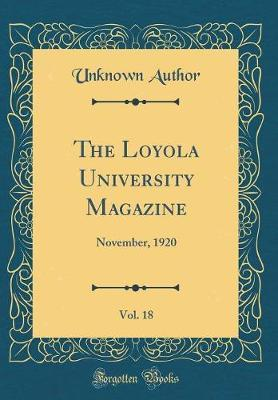 The Loyola University Magazine, Vol. 18 by Unknown Author
